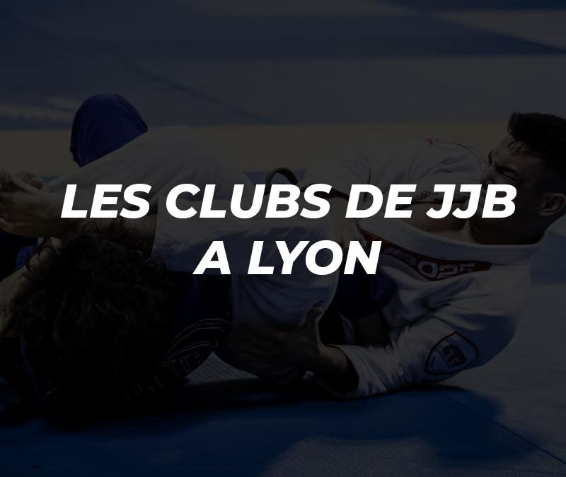 JJB Lyon | Les clubs de Jiu Jitsu Brésilien à Lyon